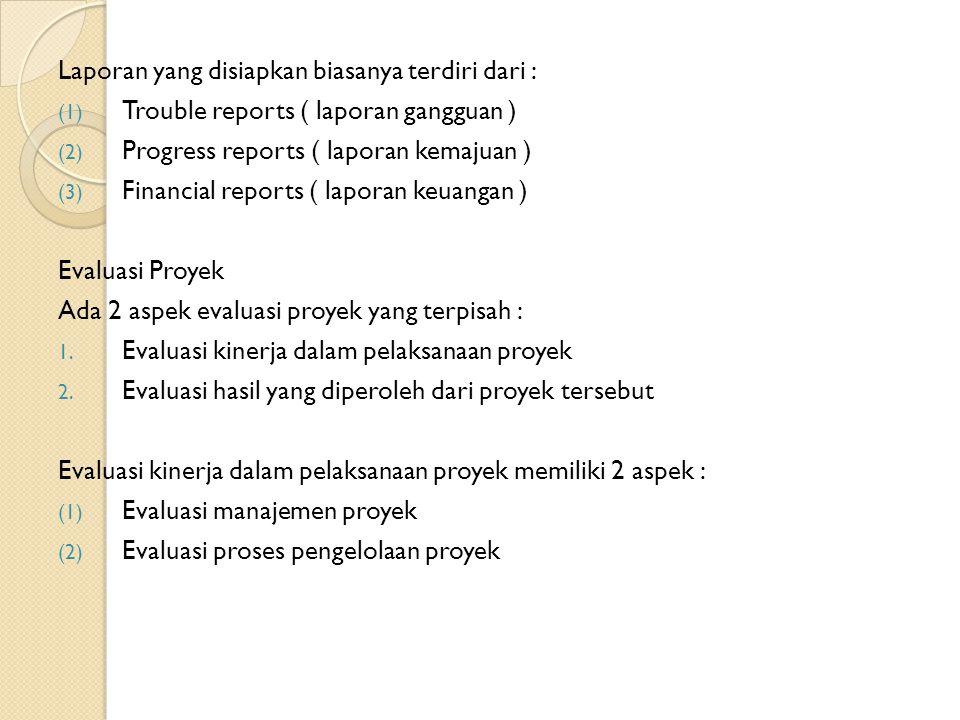 Laporan yang disiapkan biasanya terdiri dari : (1) Trouble reports ( laporan gangguan ) (2) Progress reports ( laporan kemajuan ) (3) Financial report