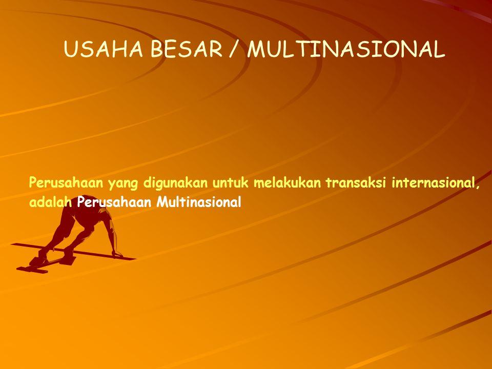 Perusahaan yang digunakan untuk melakukan transaksi internasional, adalah Perusahaan Multinasional USAHA BESAR / MULTINASIONAL