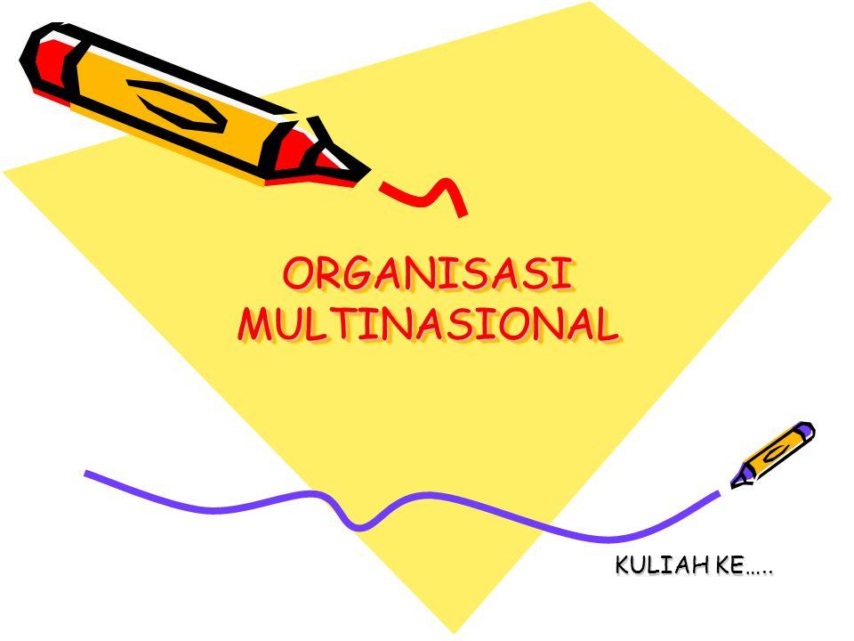 ORGANISASI MULTINASIONAL KULIAH KE…..