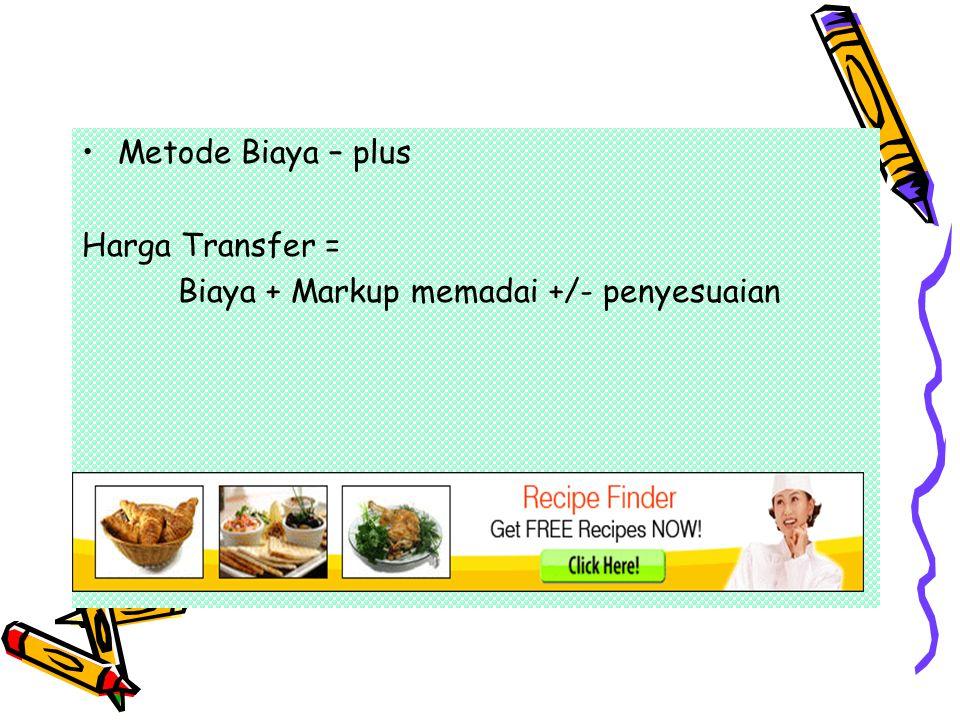 Metode Biaya – plus Harga Transfer = Biaya + Markup memadai +/- penyesuaian