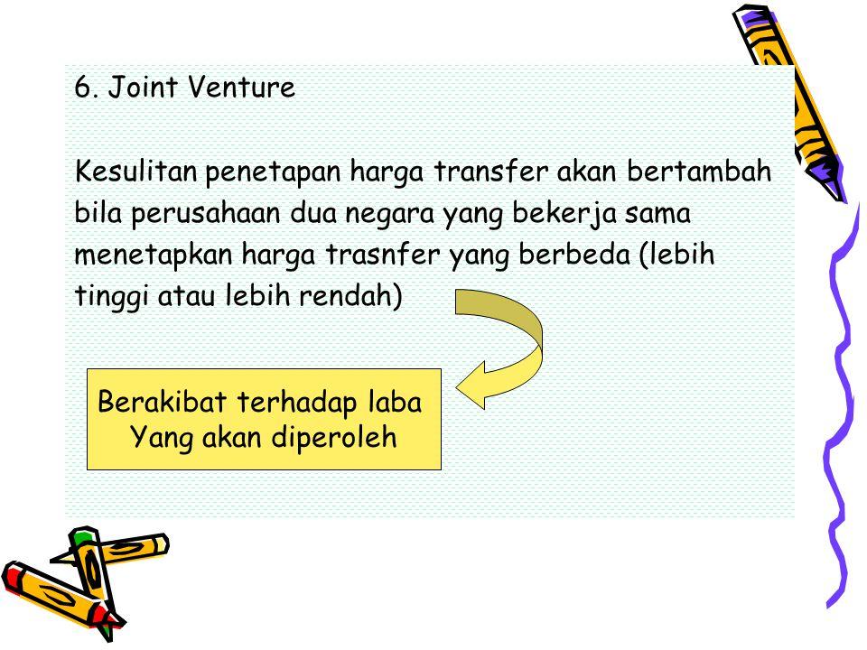 6. Joint Venture Kesulitan penetapan harga transfer akan bertambah bila perusahaan dua negara yang bekerja sama menetapkan harga trasnfer yang berbeda