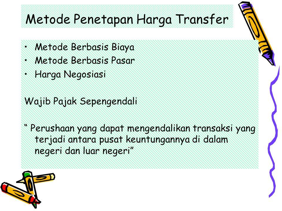 """Metode Penetapan Harga Transfer Metode Berbasis Biaya Metode Berbasis Pasar Harga Negosiasi Wajib Pajak Sepengendali """" Perushaan yang dapat mengendali"""