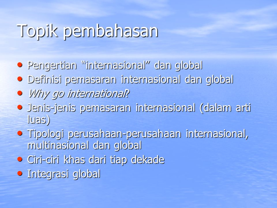 "Topik pembahasan Pengertian ""internasional"" dan global Pengertian ""internasional"" dan global Definisi pemasaran internasional dan global Definisi pema"