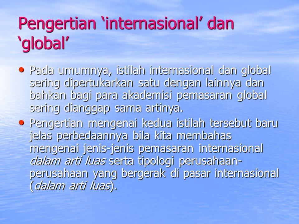 Pengertian 'internasional' dan 'global' Pada umumnya, istilah internasional dan global sering dipertukarkan satu dengan lainnya dan bahkan bagi para a