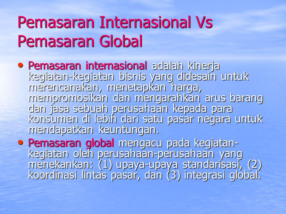 Pemasaran Internasional Vs Pemasaran Global Pemasaran internasional adalah kinerja kegiatan-kegiatan bisnis yang didesain untuk merencanakan, menetapk