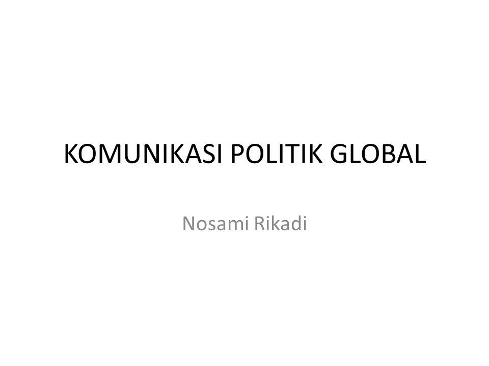 KOMUNIKASI POLITIK GLOBAL Nosami Rikadi