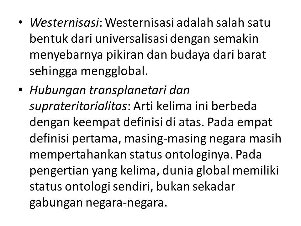 Westernisasi: Westernisasi adalah salah satu bentuk dari universalisasi dengan semakin menyebarnya pikiran dan budaya dari barat sehingga mengglobal.