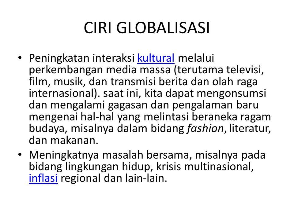 CIRI GLOBALISASI Peningkatan interaksi kultural melalui perkembangan media massa (terutama televisi, film, musik, dan transmisi berita dan olah raga i