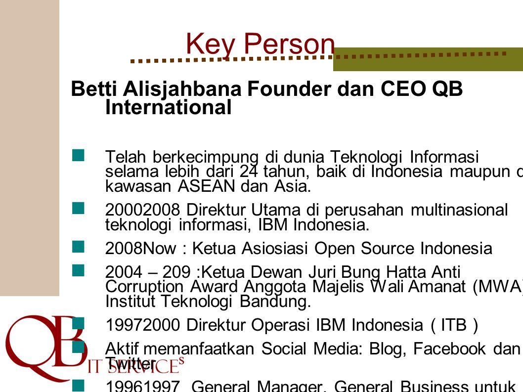 Key Person Betti Alisjahbana Founder dan CEO QB International Telah berkecimpung di dunia Teknologi Informasi selama lebih dari 24 tahun, baik di Indo