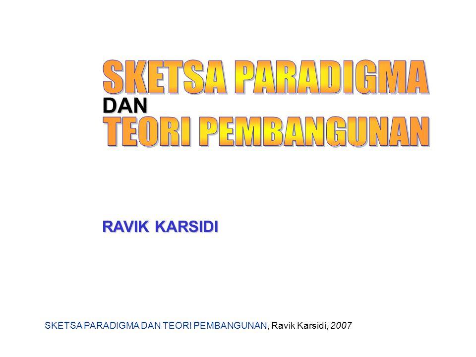 SKETSA PARADIGMA DAN TEORI PEMBANGUNAN, Ravik Karsidi, 2007 DAN RAVIK KARSIDI