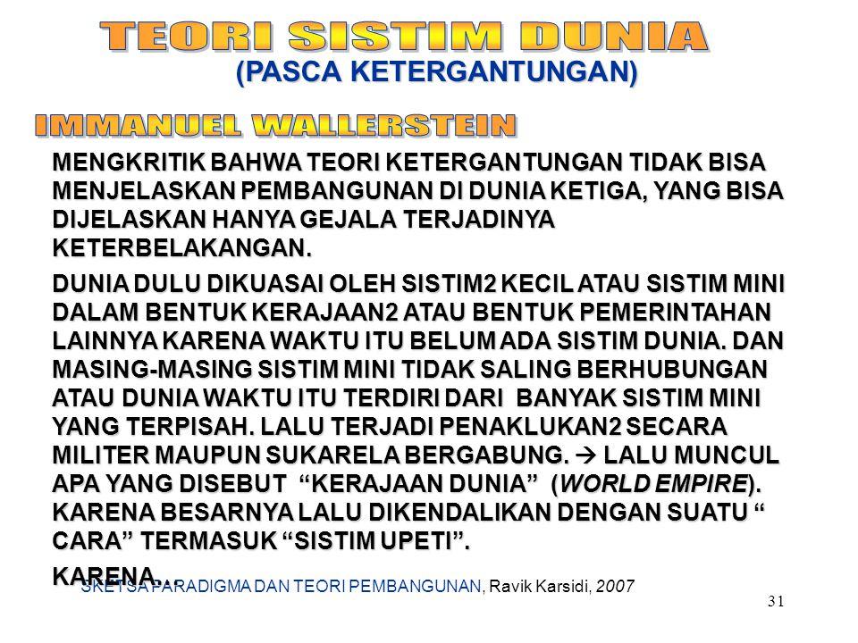 SKETSA PARADIGMA DAN TEORI PEMBANGUNAN, Ravik Karsidi, 2007 31 (PASCA KETERGANTUNGAN) MENGKRITIK BAHWA TEORI KETERGANTUNGAN TIDAK BISA MENJELASKAN PEM