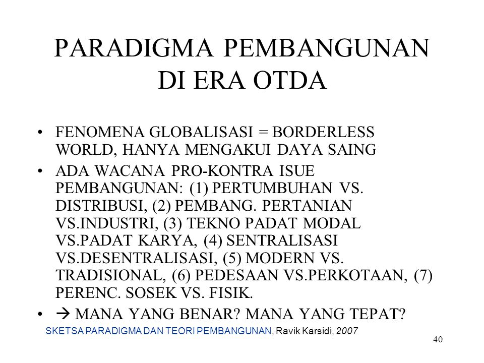 SKETSA PARADIGMA DAN TEORI PEMBANGUNAN, Ravik Karsidi, 2007 40 PARADIGMA PEMBANGUNAN DI ERA OTDA FENOMENA GLOBALISASI = BORDERLESS WORLD, HANYA MENGAK