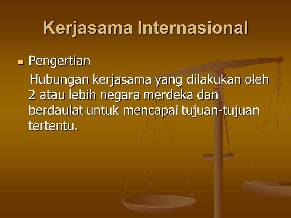 Kerjasama Internasional Pengertian Pengertian Hubungan kerjasama yang dilakukan oleh 2 atau lebih negara merdeka dan berdaulat untuk mencapai tujuan-t