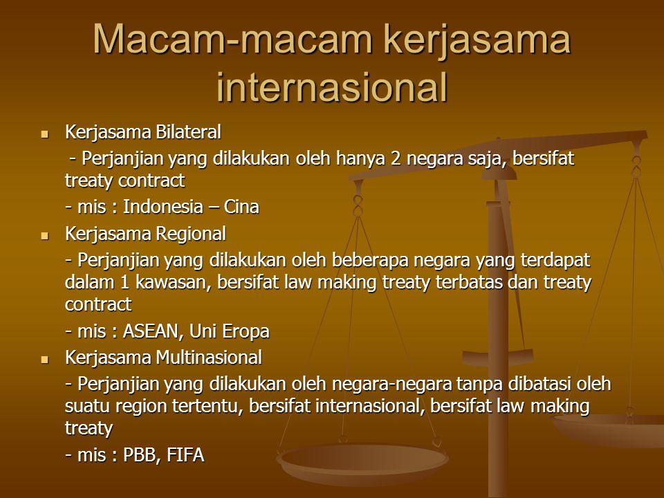 Macam-macam kerjasama internasional Kerjasama Bilateral Kerjasama Bilateral - Perjanjian yang dilakukan oleh hanya 2 negara saja, bersifat treaty cont