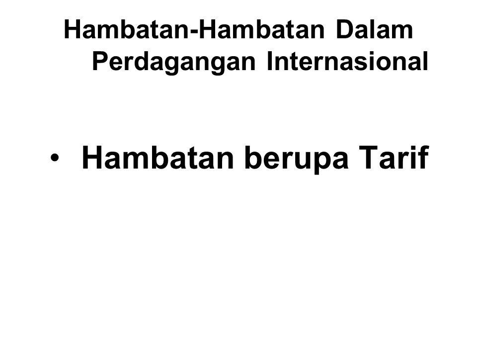 Hambatan-Hambatan Dalam Perdagangan Internasional Hambatan berupa Tarif