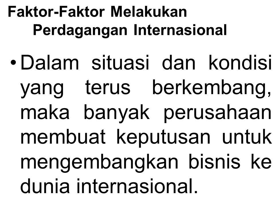 Ada berbagai alasan kuat yang mendasari perusahaan melakukan perdagangan internasional, diantaranya adalah sebagai berikut :