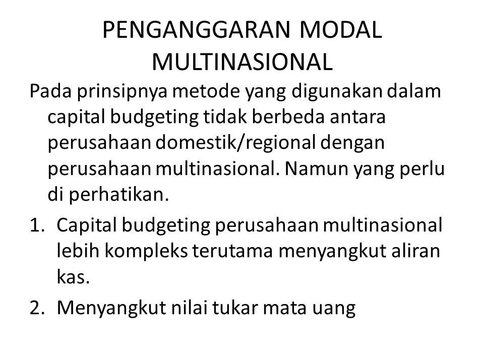 PENGANGGARAN MODAL MULTINASIONAL Pada prinsipnya metode yang digunakan dalam capital budgeting tidak berbeda antara perusahaan domestik/regional denga