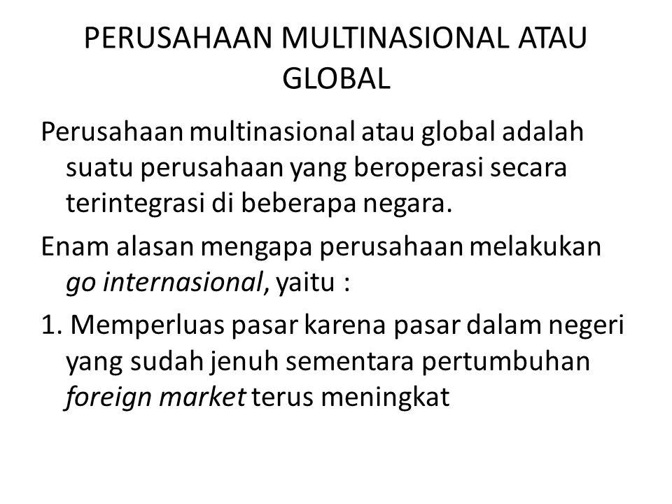 PERUSAHAAN MULTINASIONAL ATAU GLOBAL Perusahaan multinasional atau global adalah suatu perusahaan yang beroperasi secara terintegrasi di beberapa nega