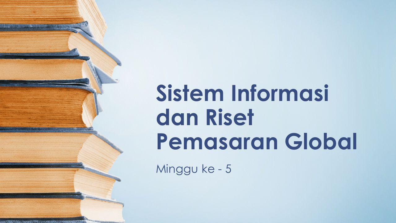 Sistem Informasi dan Riset Pemasaran Global Minggu ke - 5