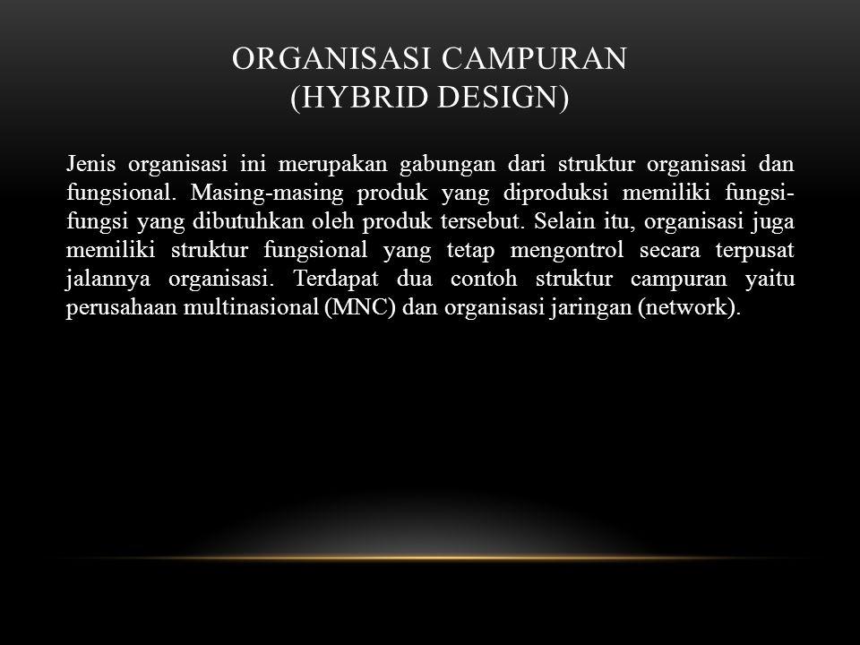 ORGANISASI CAMPURAN (HYBRID DESIGN) Jenis organisasi ini merupakan gabungan dari struktur organisasi dan fungsional.