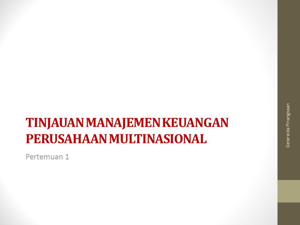 PERUSAHAAN MULTINASIONAL (MNC) MNC: perusahaan yang berada di satu negara yang mempunyai operasi produksi dan penjualan di beberapa negara lain.