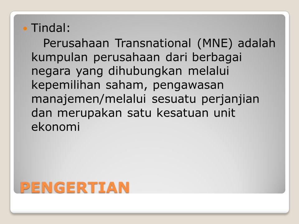 PENGERTIAN Tindal: Perusahaan Transnational (MNE) adalah kumpulan perusahaan dari berbagai negara yang dihubungkan melalui kepemilihan saham, pengawas