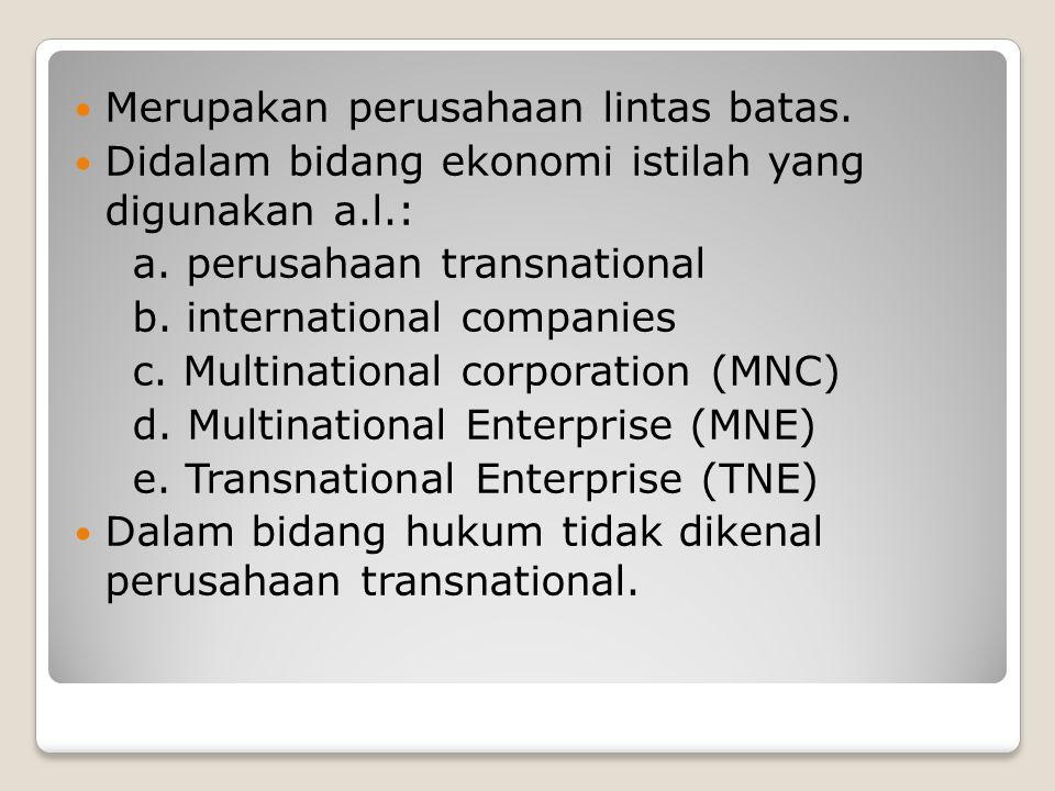 Merupakan perusahaan lintas batas. Didalam bidang ekonomi istilah yang digunakan a.l.: a. perusahaan transnational b. international companies c. Multi