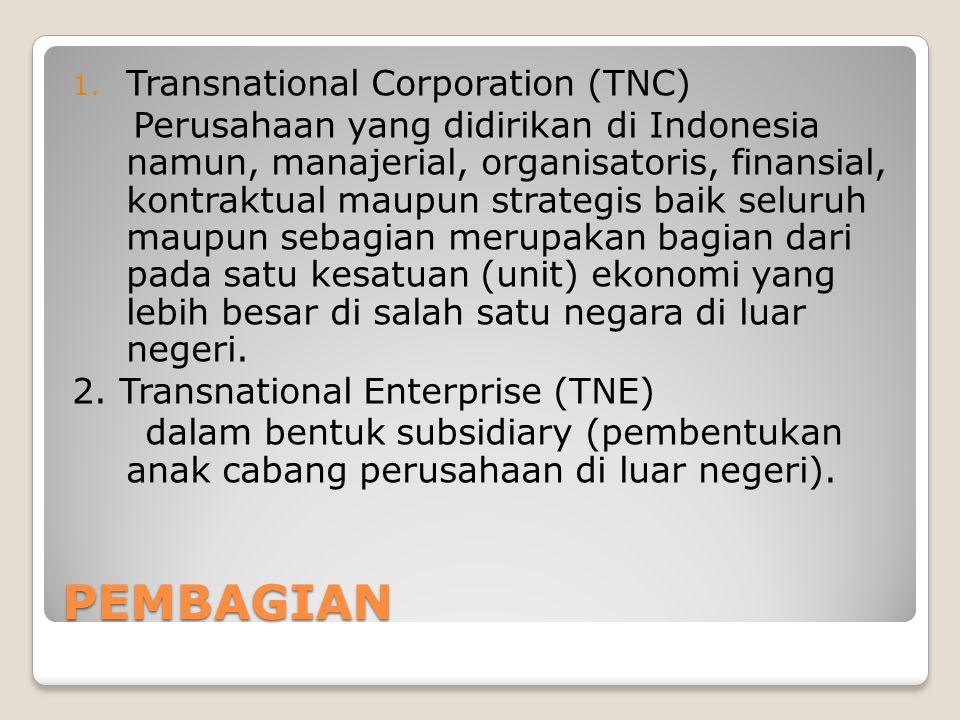 PEMBAGIAN 1. Transnational Corporation (TNC) Perusahaan yang didirikan di Indonesia namun, manajerial, organisatoris, finansial, kontraktual maupun st