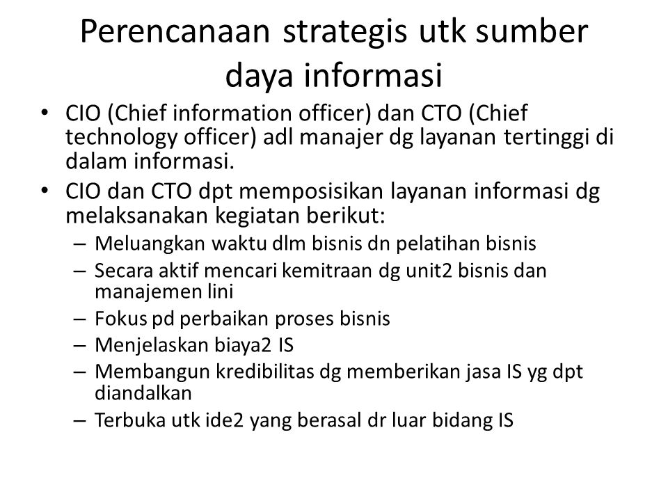 Perencanaan strategis utk sumber daya informasi CIO (Chief information officer) dan CTO (Chief technology officer) adl manajer dg layanan tertinggi di