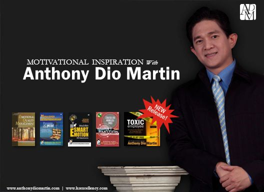 Anthony Dio Martin ©2009 MOTIVATIONAL INSPIRATION With Anthony Dio Martin www.anthonydiomartin.com | www.hrexcellency.com