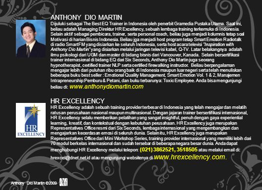Anthony Dio Martin ©2009 ANTHONY DIO MARTIN Dijuluki sebagai The Best EQ Trainer in Indonesia oleh penerbit Gramedia Pustaka Utama.