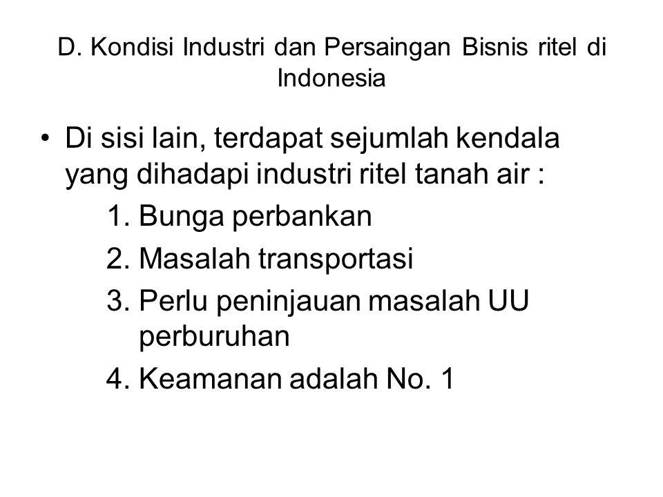 D. Kondisi Industri dan Persaingan Bisnis ritel di Indonesia Di sisi lain, terdapat sejumlah kendala yang dihadapi industri ritel tanah air : 1. Bunga