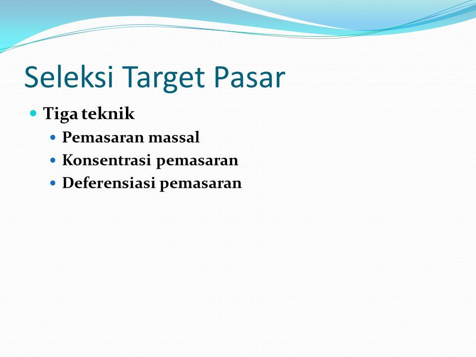Seleksi Target Pasar Tiga teknik Pemasaran massal Konsentrasi pemasaran Deferensiasi pemasaran