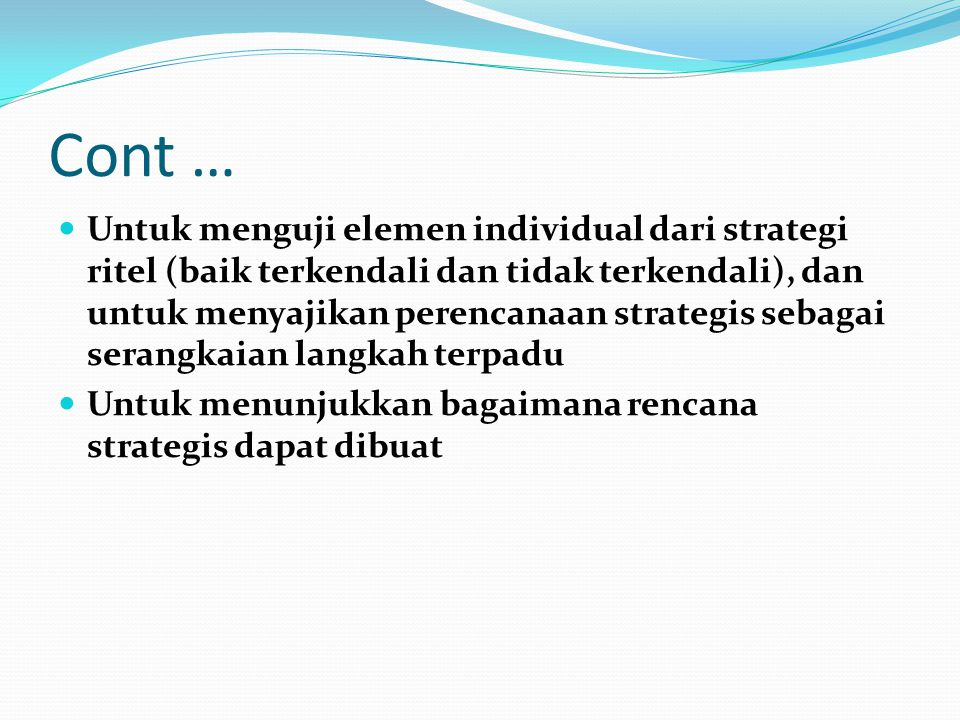 Cont … Untuk menguji elemen individual dari strategi ritel (baik terkendali dan tidak terkendali), dan untuk menyajikan perencanaan strategis sebagai