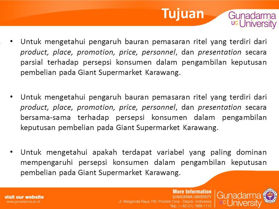 Tujuan Untuk mengetahui pengaruh bauran pemasaran ritel yang terdiri dari product, place, promotion, price, personnel, dan presentation secara parsial terhadap persepsi konsumen dalam pengambilan keputusan pembelian pada Giant Supermarket Karawang.