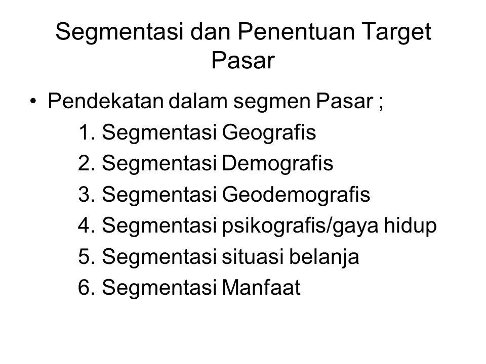 Segmentasi dan Penentuan Target Pasar Pendekatan dalam segmen Pasar ; 1. Segmentasi Geografis 2. Segmentasi Demografis 3. Segmentasi Geodemografis 4.