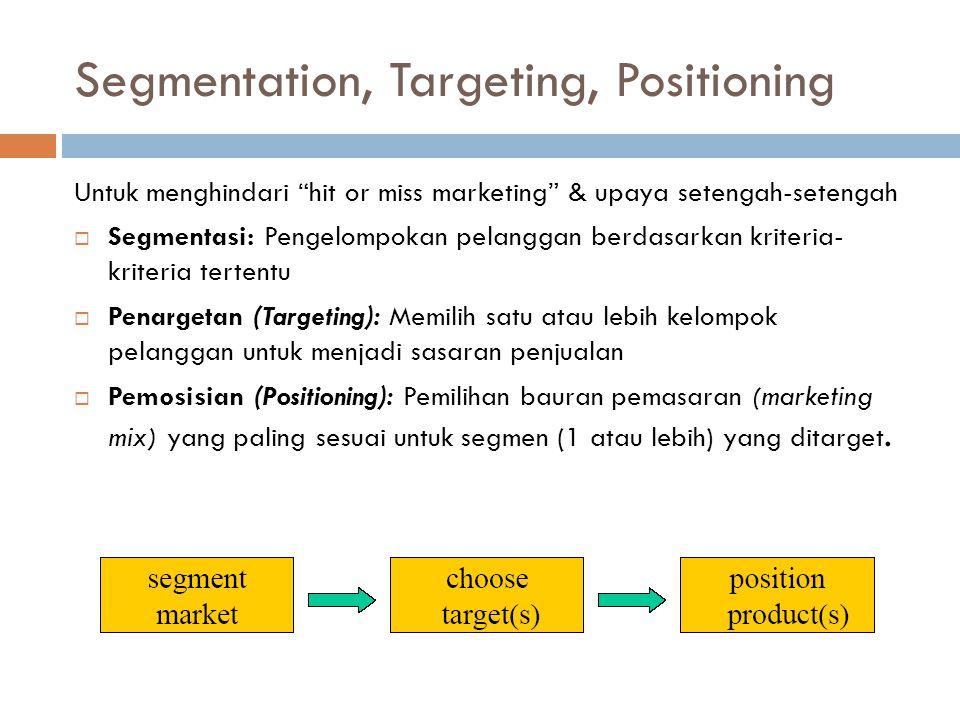 """Segmentation, Targeting, Positioning Untuk menghindari """"hit or miss marketing"""" & upaya setengah-setengah  Segmentasi: Pengelompokan pelanggan berdasa"""