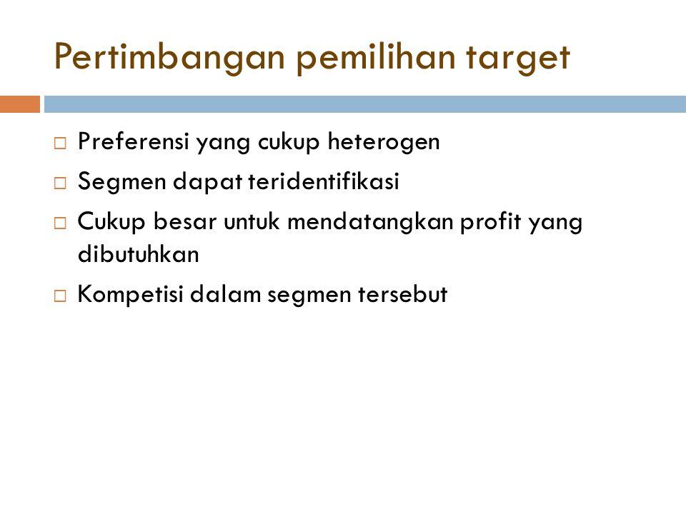 Pertimbangan pemilihan target  Preferensi yang cukup heterogen  Segmen dapat teridentifikasi  Cukup besar untuk mendatangkan profit yang dibutuhkan