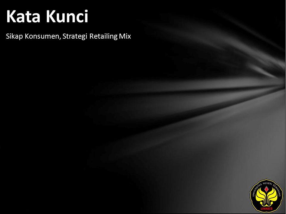 Kata Kunci Sikap Konsumen, Strategi Retailing Mix