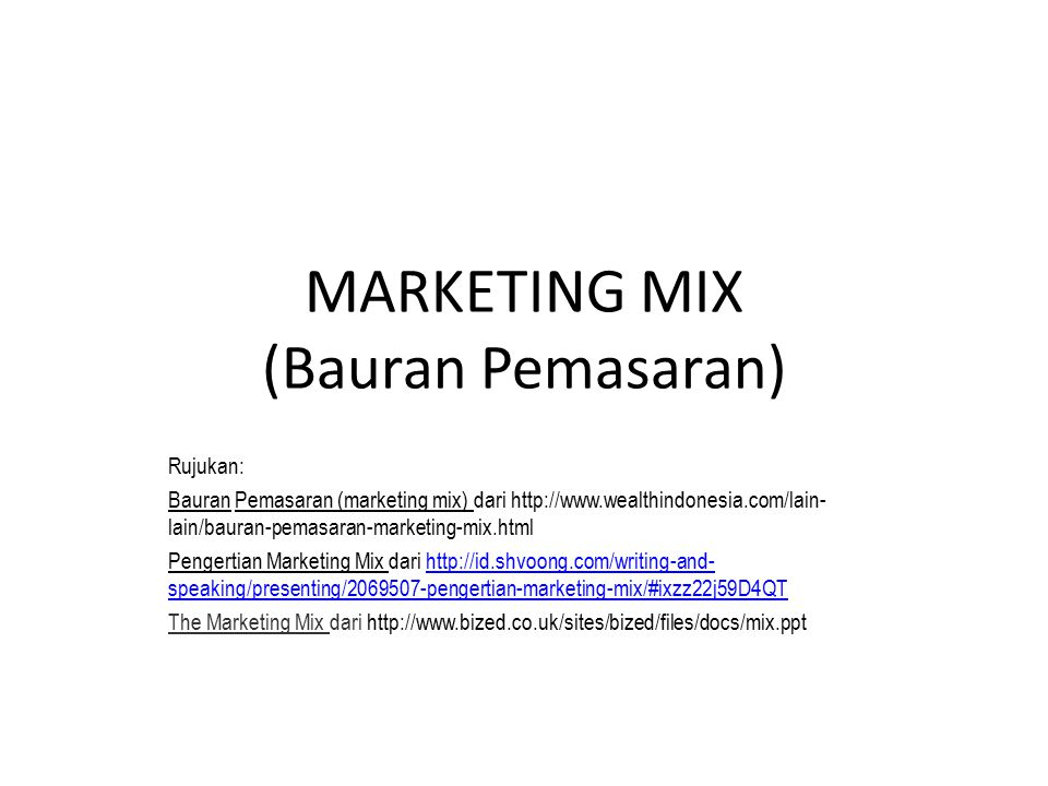 MARKETING MIX (Bauran Pemasaran) Rujukan: Bauran Pemasaran (marketing mix) dari http://www.wealthindonesia.com/lain- lain/bauran-pemasaran-marketing-m