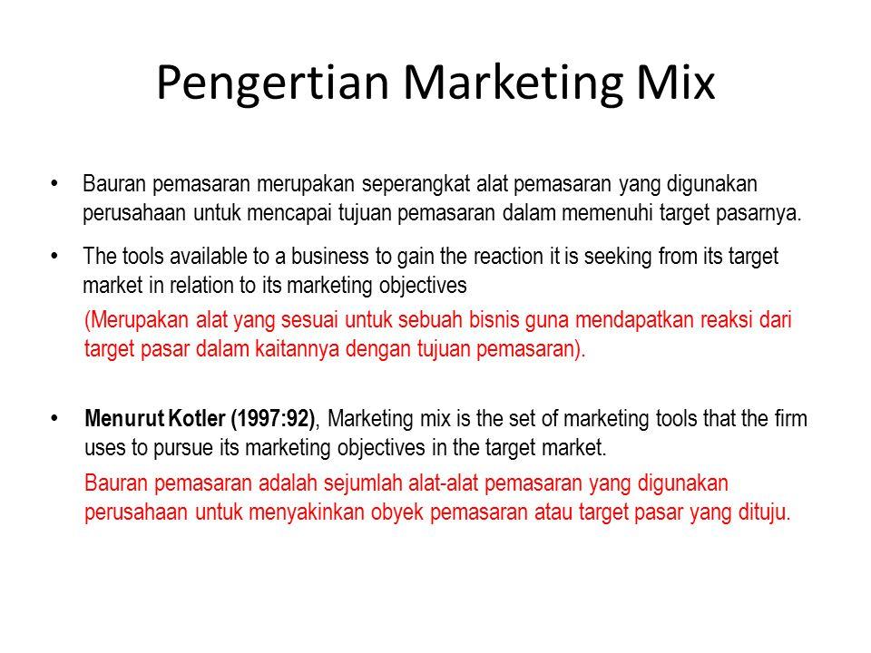 Pengertian Marketing Mix (lanjutan) Marketing mix is the set of marketing tools that the firm uses to pursue its marketing objectives in the market. (Marketing Management,1997) (Bauran pemasaran adalah kumpulan dari variabel-variabel pemasaran yang dapat dikendalikan yang digunakan oleh suatu badan usaha untuk mencapai tujuan pemasaran dalam pasar sasaran).
