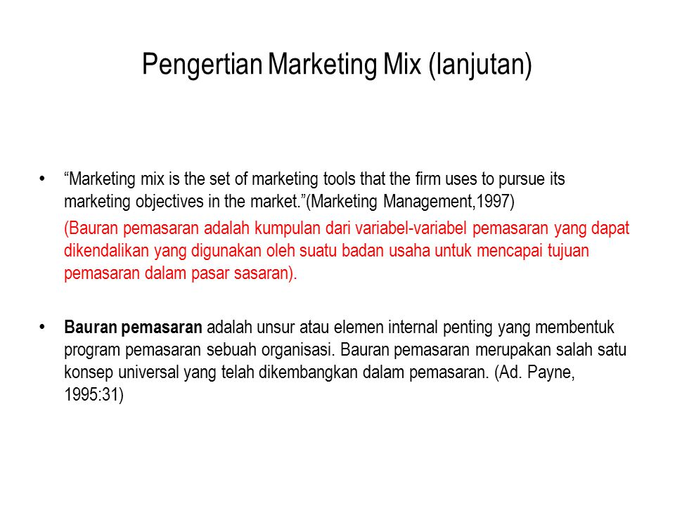 "Pengertian Marketing Mix (lanjutan) ""Marketing mix is the set of marketing tools that the firm uses to pursue its marketing objectives in the market."""