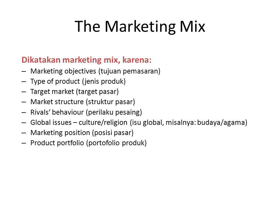 Product Marketing Mix ProductPricePromotionPlacePeopleProsess Physical Envidence Product Product: 1.Desaign (desain) 2.Technology (teknologi) 3.Usefulness (kemanfaatan) 4.Convenience (kenyamanan) 5.Value (nilai) 6.Quality (kualitas) 7.Packaging (kemasan) 8.Branding (merek) 9.Acceccories (asesori) 10.Warrantie (garansi)