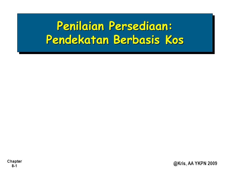 Chapter 8-1 @Kris, AA YKPN 2009 Penilaian Persediaan: Pendekatan Berbasis Kos