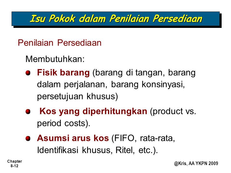 Chapter 8-12 @Kris, AA YKPN 2009 Membutuhkan: Isu Pokok dalam Penilaian Persediaan Penilaian Persediaan Fisik barang (barang di tangan, barang dalam p