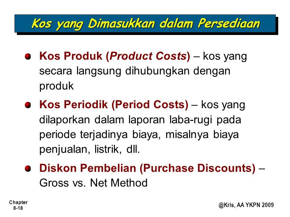 Chapter 8-18 @Kris, AA YKPN 2009 Kos yang Dimasukkan dalam Persediaan Kos Produk (Product Costs) – kos yang secara langsung dihubungkan dengan produk