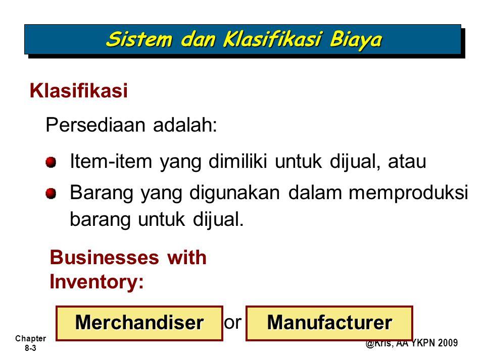 Chapter 8-3 @Kris, AA YKPN 2009 Persediaan adalah: Item-item yang dimiliki untuk dijual, atau Barang yang digunakan dalam memproduksi barang untuk dij
