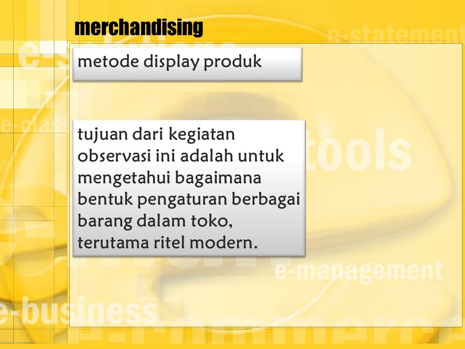 merchandising metode display produk tujuan dari kegiatan observasi ini adalah untuk mengetahui bagaimana bentuk pengaturan berbagai barang dalam toko,