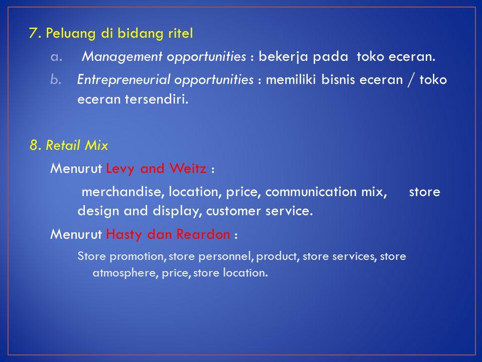 7. Peluang di bidang ritel a. Management opportunities : bekerja pada toko eceran. b.Entrepreneurial opportunities : memiliki bisnis eceran / toko ece
