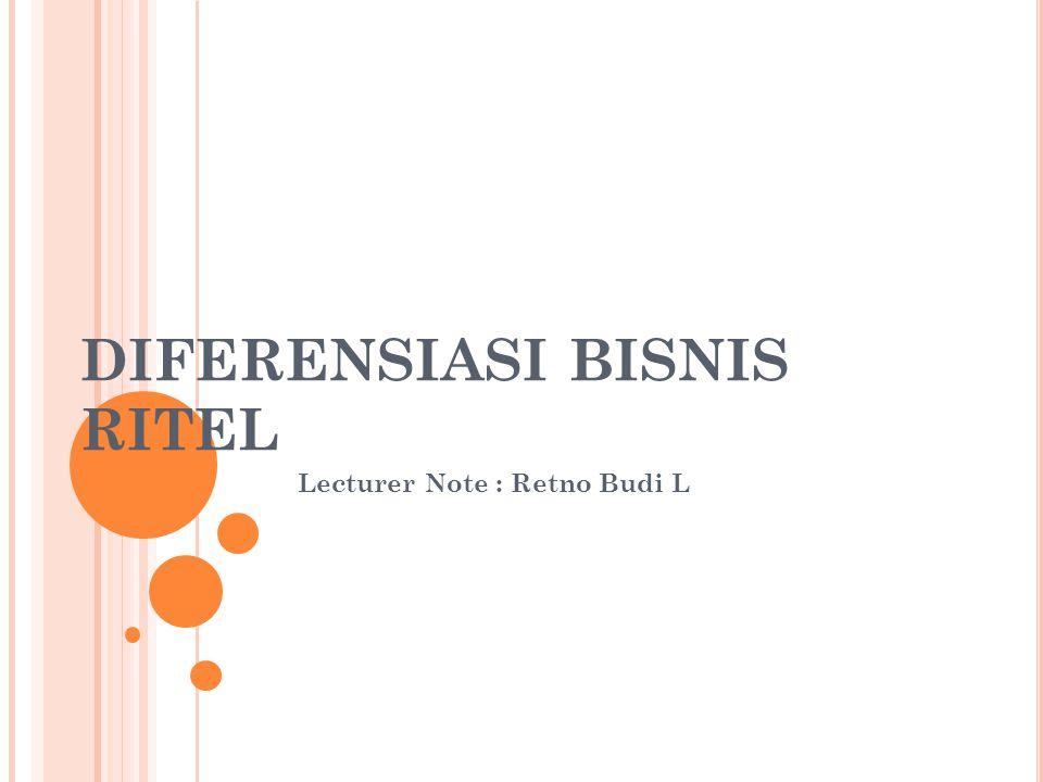 DIFERENSIASI BISNIS RITEL Lecturer Note : Retno Budi L